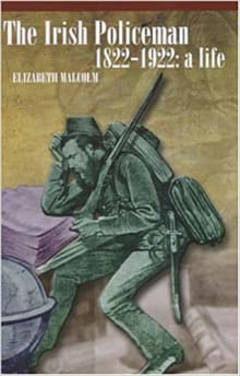 The Irish Policeman, 1822-1922: A Life