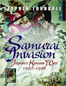 Samurai Invasion: Japan's Korean War 1592 -1598