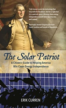 The Solar Patriot: A Citizen's Guide to Helping America Win Clean Energy Independence