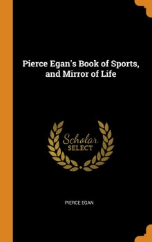 Pierce Egan's Book of Sports, and Mirror of Life