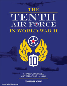 The Tenth Air Force in World War II: Strategy, Command, and Operations 1942-1945