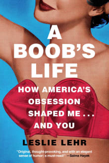 A Boob's Life: How America's Obsession Shaped Me--And You