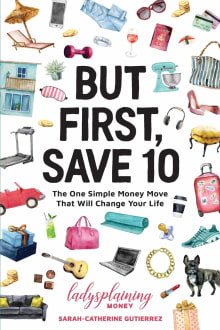 But First, Save 10: The One Simple Money Move That Will Change Your Life