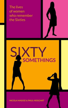 Sixty Somethings: The Lives Of Women Who Remember The Sixties