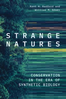 Strange Natures: Conservation in the Era of Synthetic Biology