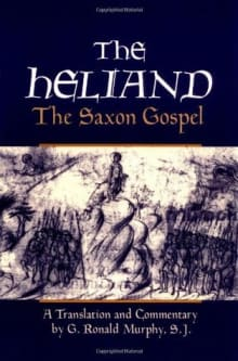 The Heliand: The Saxon Gospel (Translated By G. Ronald Murphy)