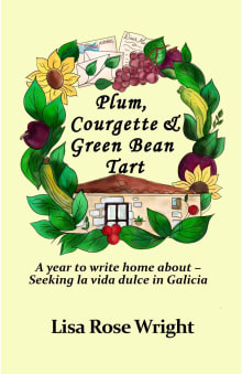 Plum, Courgette & Green Bean Tart: A year to write home about - Seeking la vida dulce in Galicia