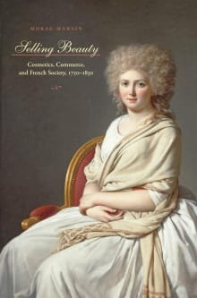 Selling Beauty: Cosmetics, Commerce, and French Society, 1750-1830