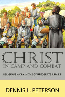 Christ in Camp and Combat: Religious Work in the Confederate Armies