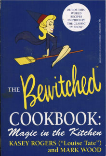 The Official Bewitched Cookbook: Magic in the Kitchen