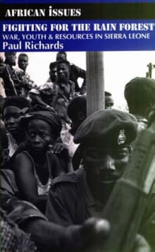Fighting for the Rain Forest: War, Youth and Resources in Sierra Leone