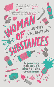 Woman of Substances: A Journey Into Drugs, Alcohol and Treatment