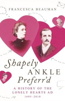 Shapely Ankle Preferr'd: A History of the Lonely Hearts Ad [1695-2010]