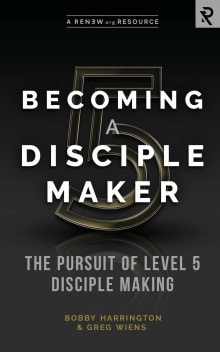 Becoming a Disciple Maker: The Pursuit of Level 5 Disciple Making
