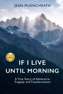 If I Live Until Morning, A True Story of Adventure, Tragedy and Transformation