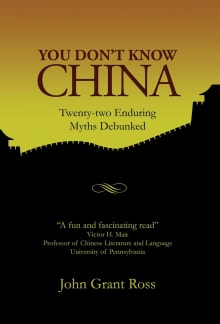 You Don't Know China: Twenty-two Enduring Myths Debunked