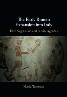 The Early Roman Expansion Into Italy: Elite Negotiation and Family Agendas