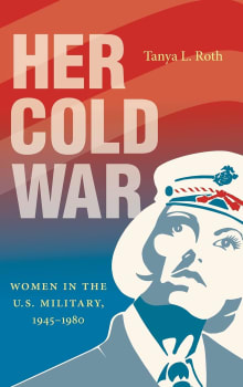 Her Cold War: Women in the U.S. Military, 1945-1980