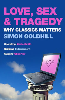 Love, Sex and Tragedy: Why Classics Matter