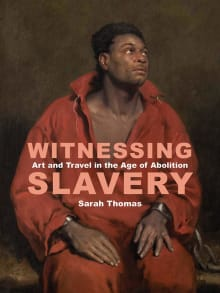 Witnessing Slavery: Art and Travel in the Age of Abolition