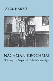Nachman Krochmal: Guiding the Perplexed of the Modern Age