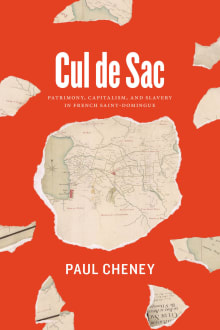 Cul de Sac: Patrimony, Capitalism, and Slavery in French Saint-Domingue