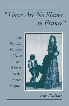 There Are No Slaves in France: The Political Culture of Race and Slavery in the Ancien Régime
