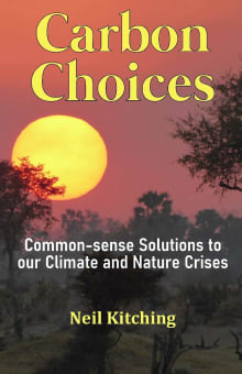 Carbon Choices: Common-sense Solutions to our Climate and Nature Crises