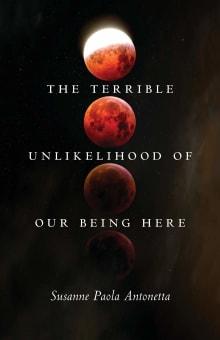 The Terrible Unlikelihood of Our Being Here