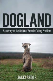 Dogland: A Journey to the Heart of America's Dog Problem