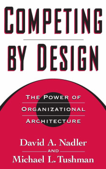Competing by Design: The Power of Organizational Architecture