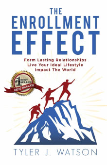 The Enrollment Effect: Form Lasting Relationships Live Your Ideal Lifestyle Impact the World