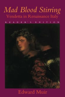 Mad Blood Stirring: Vendetta and Factions in Friuli During the Renaissance