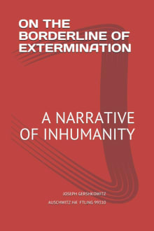 On the Borderline of Extermination: A Narrative of Inhumanity