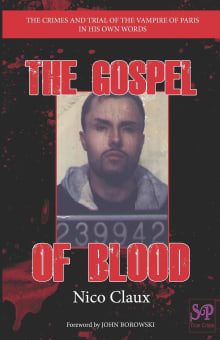 The Gospel of Blood: The crimes and trial of the Vampire of Paris in his own words
