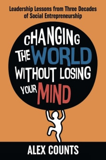Changing the World Without Losing Your Mind: Leadership Lessons from Three Decades of Social Entrepreneurship