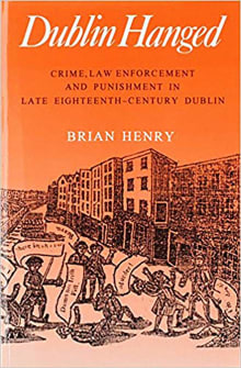 Dublin Hanged: Crime, Law Enforcement and Punishment in Late Eighteenth-Century Dublin