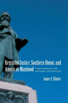 Kentucky Justice, Southern Honor, and American Manhood: Understanding the Life and Death of Richard Reid