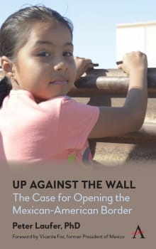 Up Against the Wall: The Case for Opening the Mexican-American Border