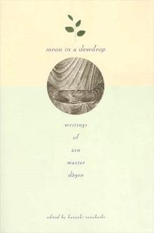 Moon in a Dewdrop: Writings of Zen Master Dogen