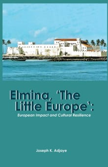 Elmina, 'The Little Europe': European Impact and Cultural Resilience