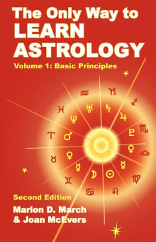 The Only Way to Learn Astrology, Volume 1