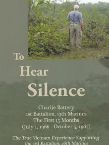 To Hear Silence: Charlie Battery 1st Battalion 13th Marines: The First 15 Months