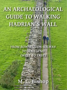 An Archaeological Guide to Walking Hadrian's Wall from Bowness-on-Solway to Wallsend