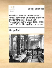 Travels in the Interior Districts of Africa: Performed Under the Direction and Patronage of the African Association, in the Years 1795, 1796, and 1797