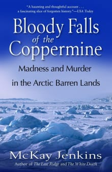Bloody Falls of the Coppermine: Madness and Murder in the Arctic Barren Lands