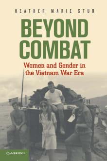 Beyond Combat: Women and Gender in the Vietnam War Era