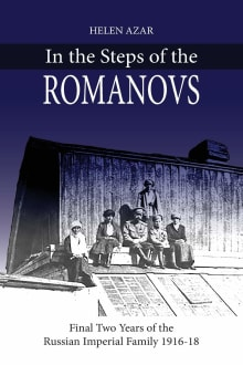 In the Steps of the Romanovs: Final two years of the last Russian imperial family (1916-1918)