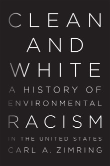 Clean and White: A History of Environmental Racism in the United States
