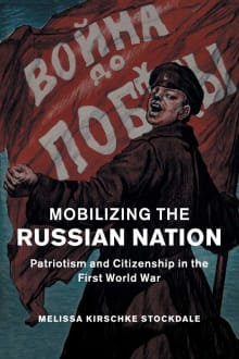 Mobilizing the Russian Nation: Patriotism and Citizenship in the First World War